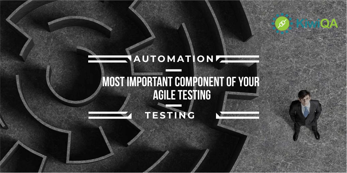 Why automation is the most important component of your Agile Testing?