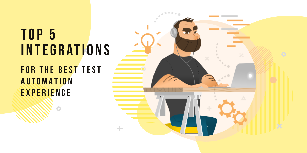 Top 5 Integrations For The Best Test Automation Experience