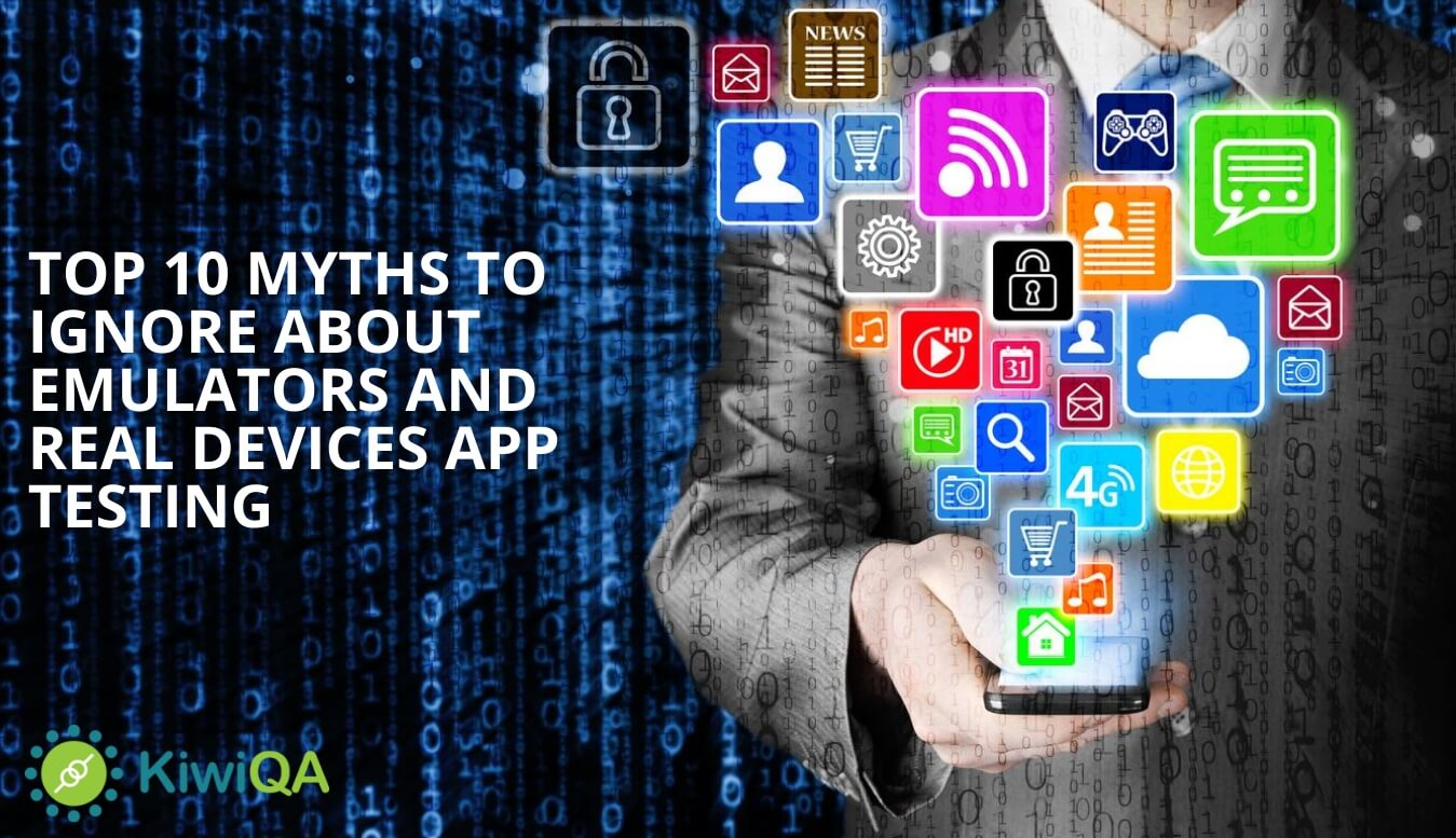 Top 10 Myths To Ignore About Emulators And Real Devices App Testing